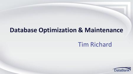 Database Optimization & Maintenance Tim Richard. 2013 ECM Training Conference#dbwestECM Agenda SQL Configuration OnBase DB Planning Backups Integrity.