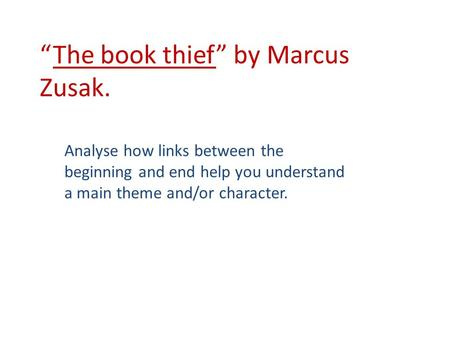 "Analyse how links between the beginning and end help you understand a main theme and/or character. ""The book thief"" by Marcus Zusak."