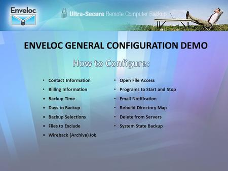 ENVELOC GENERAL CONFIGURATION DEMO Contact Information Billing Information Backup Time Days to Backup Backup Selections Files to Exclude Wireback (Archive)