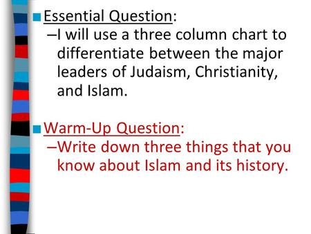 ■ Essential Question: – I will use a three column chart to differentiate between the major leaders of Judaism, Christianity, and Islam. ■ Warm-Up Question: