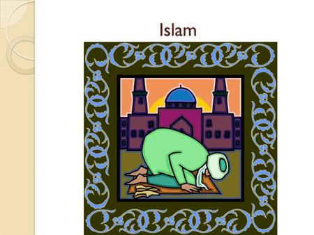 Islam. Islam – Monotheistic Religion. Means submission (to the will of God) Muslim – Adherent to Islam Quran – Holy Book or scripture (word of God) Sunnah.