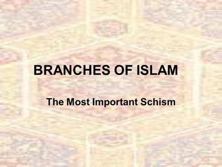 BRANCHES OF ISLAM The Most Important Schism. Disputed Leadership On the death of Muhammad, the Prophet, two followerships developed: I. Sunnis – followers.