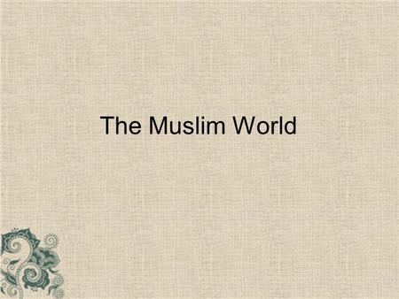 The Muslim World. Origin of Islam Islam began in the city of Mecca on the Arabian Peninsula Mecca was an important city for trade.