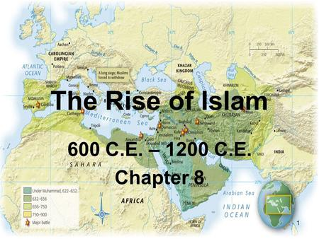 The Rise of Islam 600 C.E. – 1200 C.E. Chapter 8.