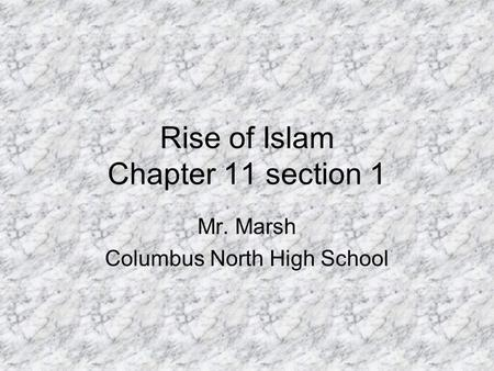 Rise of Islam Chapter 11 section 1 Mr. Marsh Columbus North High School.