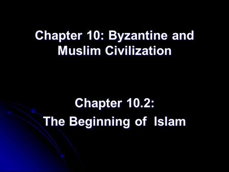 Chapter 10: Byzantine and Muslim Civilization