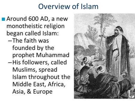 Overview of Islam Around 600 AD, a new monotheistic religion began called Islam: The faith was founded by the prophet Muhammad His followers, called Muslims,