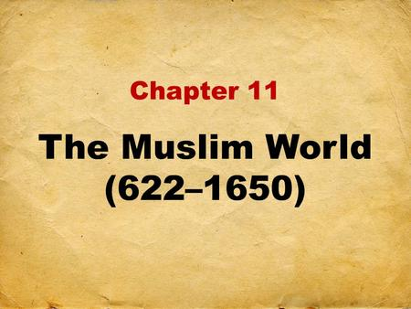 Chapter 11 The Muslim World (622–1650).