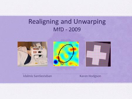 Realigning and Unwarping MfD