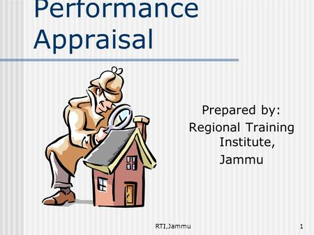 RTI,Jammu1 Performance Appraisal Prepared by: Regional Training Institute, Jammu.