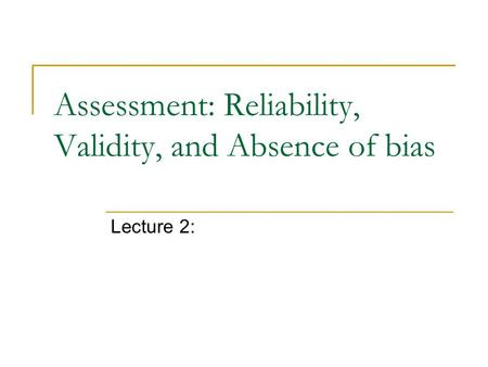 Assessment: Reliability, Validity, and Absence of bias