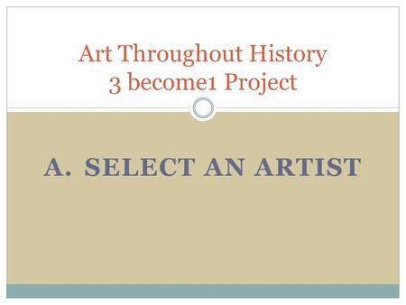 A.SELECT AN ARTIST Art Throughout History 3 become1 Project.