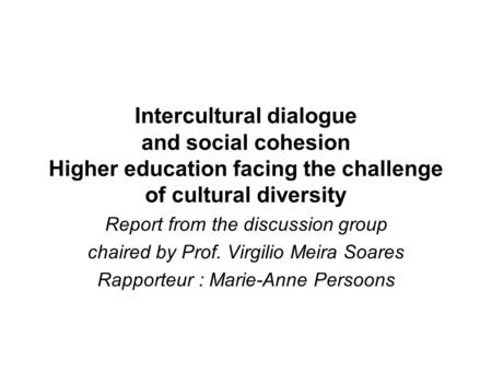 Intercultural dialogue and social cohesion Higher education facing the challenge of cultural diversity Report from the discussion group chaired by Prof.