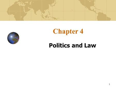 1 Chapter 4 Politics and Law. 2 Learning Objectives To understand the importance of the political and legal environments in both the home and host countries.