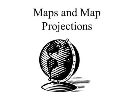 Maps and Map Projections