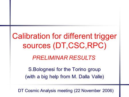Calibration for different trigger sources (DT,CSC,RPC) S.Bolognesi for the Torino group (with a big help from M. Dalla Valle) DT Cosmic Analysis meeting.
