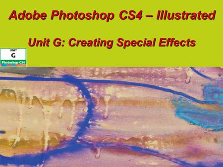 Adobe Photoshop CS4 – Illustrated Unit G: Creating Special Effects