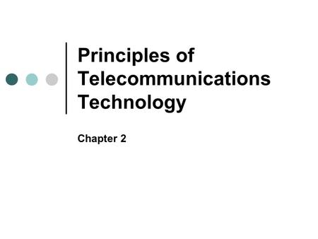 Principles of Telecommunications Technology Chapter 2.