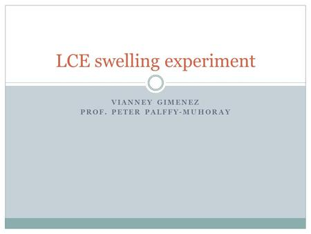 VIANNEY GIMENEZ PROF. PETER PALFFY-MUHORAY LCE swelling experiment.