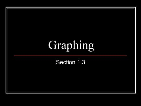 Graphing Section 1.3. Why use graphs? Graph- used to make data easier to read and understand- shows patterns and trends.