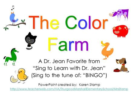 "The ColorFarmThe ColorFarmThe ColorFarmThe ColorFarm A Dr. Jean Favorite from ""Sing to Learn with Dr. Jean"" (Sing to the tune of: ""BINGO"") PowerPoint created."