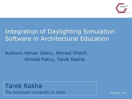 Integration of Daylighting Simulation Software in Architectural Education Tarek Rakha The American University in Cairo Paper id: 272 Authors:Hanan Sabry,