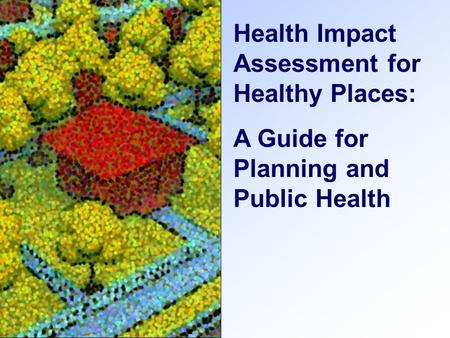 Health Impact Assessment for Healthy Places: A Guide for Planning and Public Health.