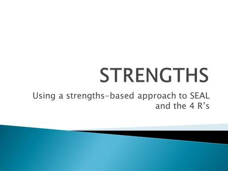 Using a strengths-based approach to SEAL and the 4 R's.