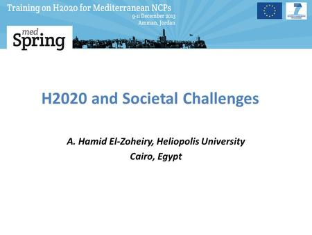 H2020 and Societal Challenges A. Hamid El-Zoheiry, Heliopolis University Cairo, Egypt.