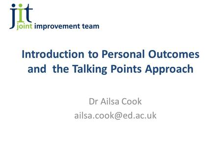 Introduction to Personal Outcomes and the Talking Points Approach Dr Ailsa Cook