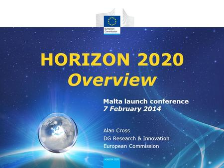 HORIZON 2020 Overview Malta launch conference 7 February 2014