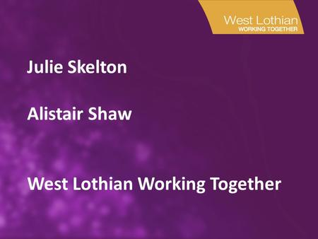 Julie Skelton Alistair Shaw West Lothian Working Together.