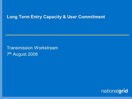 Long Term Entry Capacity & User Commitment Transmission Workstream 7 th August 2008.