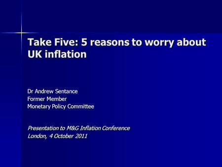 Dr Andrew Sentance Former Member Monetary Policy Committee Take Five: 5 reasons to worry about UK inflation Presentation to M&G Inflation Conference London,