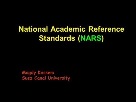 National Academic Reference Standards (NARS) Magdy Kassem Suez Canal University.