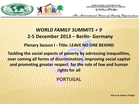 WORLD FAMILY SUMMITS + 9 2-5 December 2013 – Berlin- Germany Plenary Sesson I - Title: LEAVE NO ONE BEHIND Tackling the social aspects of poverty by adrressing.