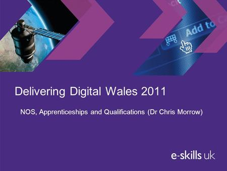 Delivering Digital Wales 2011 NOS, Apprenticeships and Qualifications (Dr Chris Morrow)