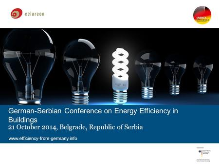 German-Serbian Conference on Energy Efficiency in Buildings 21 October 2014, Belgrade, Republic of Serbia www.efficiency-from-germany.info.
