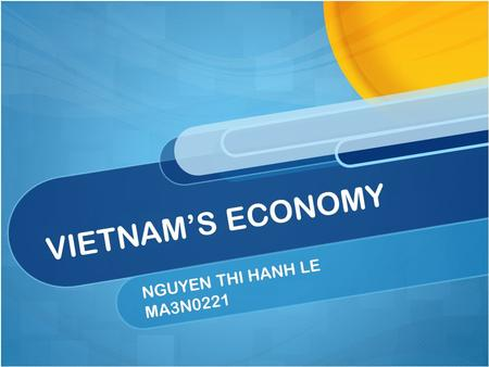 NGUYEN THI HANH LE MA3N0221 VIETNAM'S ECONOMY. ECONOMIC OVERVIEW ECONOMIC DEVELOPMENT.