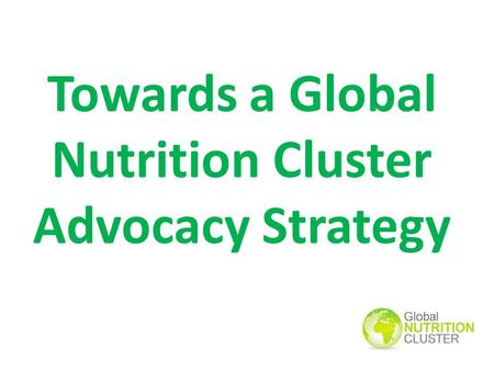 Towards a Global Nutrition Cluster Advocacy Strategy