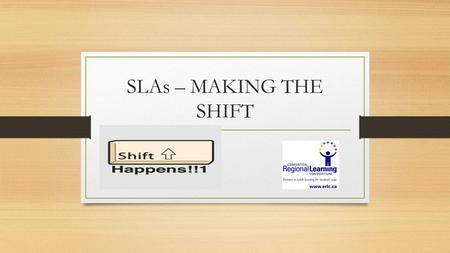 SLAs – MAKING THE SHIFT. Session Goals Deepen understanding of Inspiring Education, Literacy and Numeracy Benchmarks (embedded in Curriculum Redesign)