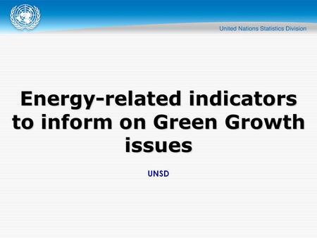 UNSD Energy-related indicators to inform on Green Growth issues.