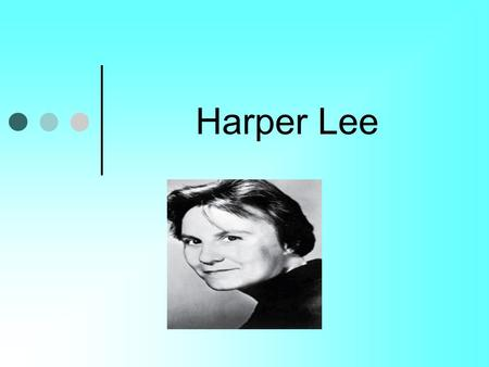 Harper Lee. Early Life She was born on April 28, 1926 and was raised in Monroeville, AL Childhood best friend, Truman Capote.