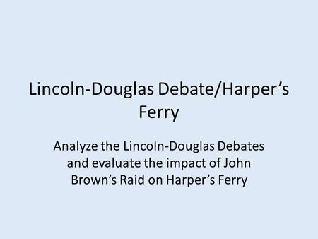 Lincoln-Douglas Debate/Harper's Ferry