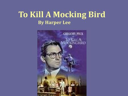To Kill A Mocking Bird By Harper Lee. Story Overview Story is based on a false accusation of rape by a white woman against a black man who turns down.