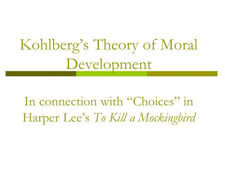"Kohlberg's Theory of Moral Development In connection with ""Choices"" in Harper Lee's To Kill a Mockingbird."