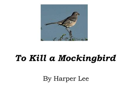 To Kill a Mockingbird By Harper Lee. OVERVIEW OF THE NOVEL AUTHOR: Harper Lee PUBLICATION DATE: 1960 SETTING: Maycomb, Alabama 1933-1935 POINT OF VIEW: