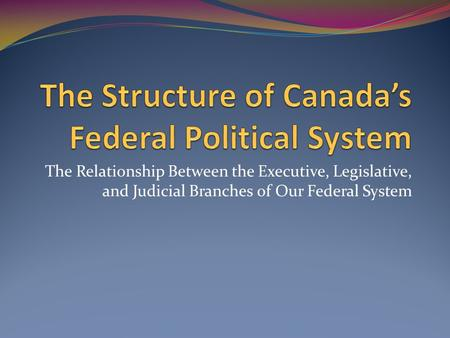 The Structure of Canada's Federal Political System