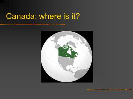 Canada: where is it?. CANADA Federal parlamentary democracy and constitutional monarchy 10 provinces: Alberta, British Columbia, Manitoba, New Brunswick,