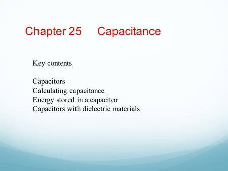 Chapter 25 Capacitance Key contents Capacitors Calculating capacitance